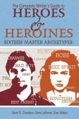 The Complete Writer's Guide to Heroes & Heroines by Tami D. Cowden et al